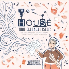 The House That Cleaned Itself : The True Story of Frances Gabe's (Mostly) Marvelous Invention