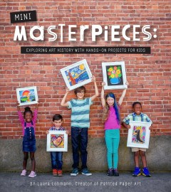 Mini-masterpieces : Exploring Art History With Hands-on Projects for Kids