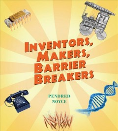 Inventors, makers, barrier breakers / Pendred Noyce.