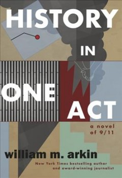 History in One Act : A Novel of 9/11