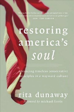 Restoring America's soul : advancing timeless principles in a wayward culture