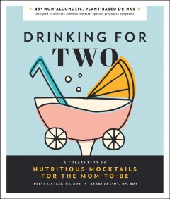 Drinking for Two : Nutritious Mocktails for the Mom-To-Be