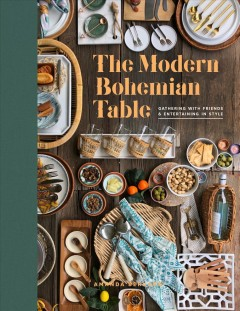 The Modern Bohemian Table : Gathering With Friends and Entertaining in Style