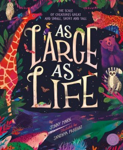 As Large As Life : The Scale of Creatures Great and Small, Short and Tall