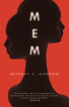 Mem a novel / by Bethany C Morrow.