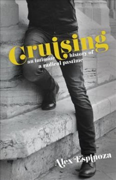Cruising : An Intimate History of a Radical Pastime
