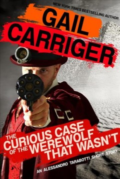 The curious case of the werewolf that wasn't Gail Carriger.