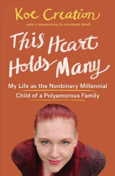 This heart holds many : my life as the nonbinary millennial child of a polyamorous family