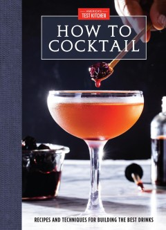 How to cocktail : recipes and techniques for building the best drinks