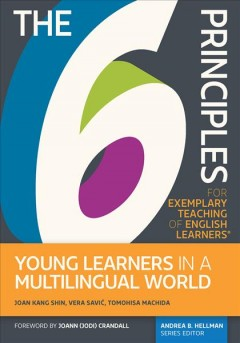 The 6 Principles for Exemplary Teaching of English Learners : Young Learners in a Multilingual World