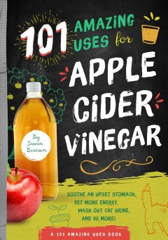 101 amazing uses for apple cider vinegar : soothe an upset stomach, get more energy, wash out cat urine, and 98 more! Susan Branson.