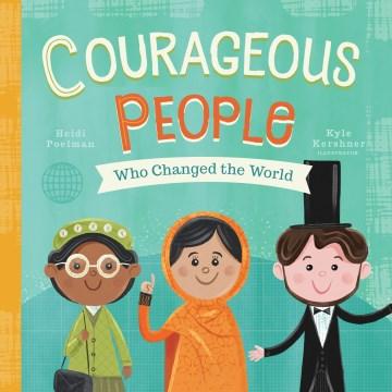 Courageous people who changed the world / Heidi Poelman ; Kyle Kershner, illustrator.