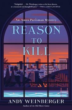 Reason to kill : an Amos Parisman mystery