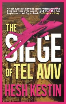 The siege of Tel Aviv : a novel