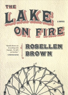 The lake on fire / Rosellen Brown.