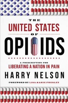 The United States of Opioids : A Prescription for Liberating a Nation in Pain