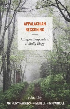 Appalachian reckoning : a region responds to Hillbilly Elegy / edited by Anthony Harkins and Meredith McCarroll.