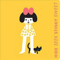 Hide seek stinky sweet : a little book of opposites / written by Ruth Austin ; illustrated by Kanae Sato.