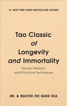 Tao classic of longevity and immortality : sacred wisdom and practical techniques / Dr. & Master Zhi Gang Sha.