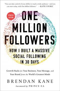 One million followers : how I built a massive social following in 30 days : growth hacks for your business, your message, and your brand from the world's greatest minds Brendan Kane.