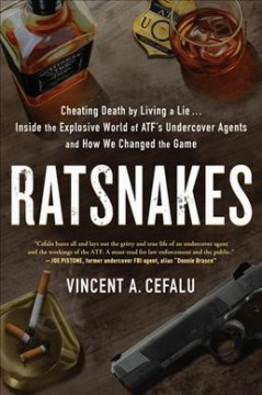 Ratsnakes : Cheating Death by Living a Lie: Inside the Explosive World of Atf's Undercover Agents and How We Changed the Game
