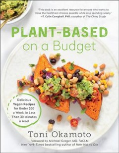 Plant-based on a budget : delicious vegan recipes for under $30 a week, for less than 30 minutes a meal