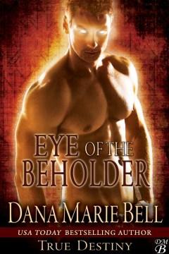 Eye of the beholder True Destiny, #2 / Dana Marie Bell