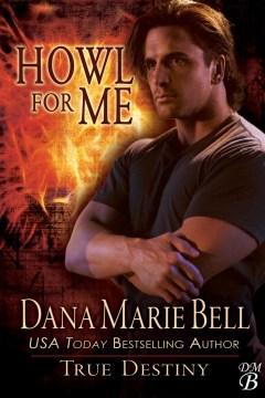 Howl for me True Destiny, #3 / Dana Marie Bell