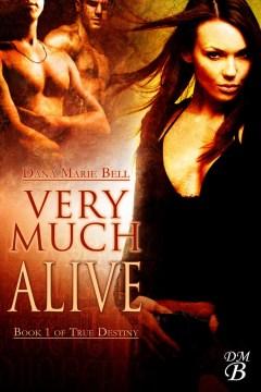 Very much alive True Destiny, #1 / Dana Marie Bell
