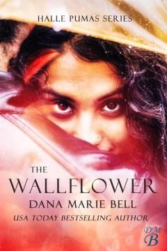 The wallflower Halle Pumas, #1 / Dana Marie Bell
