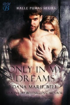 Only in my dreams Halle Pumas, #5 / Dana Marie Bell