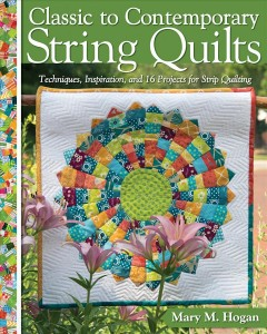 Classic to Contemporary String Quilts : Techniques, Inspiration, and 16 Projects for Strip Quilting