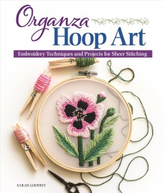 Organza Hoop Art : Embroidery Techniques and Projects for Sheer Stitching