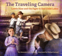 The Traveling Camera : Lewis Hine and the Fight to End Child Labor