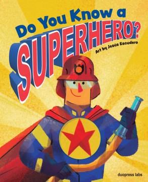 Do you know a superhero? / art by Jesús Escudero.