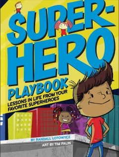 Superhero playbook : lessons in life from your favorite superheros