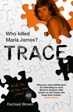 Trace : who killed Maria James? / Rachael Brown.