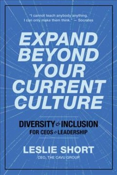 Expand Beyond Your Current Culture : Diversity and Inclusion for Ceos and Leadership