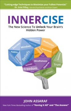 Innercise : the new science to unlock your brain's hidden potential / John Assaraf.