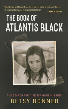 The book of Atlantis Black : the search for a sister gone missing / a memoir by Betsy Bonner.