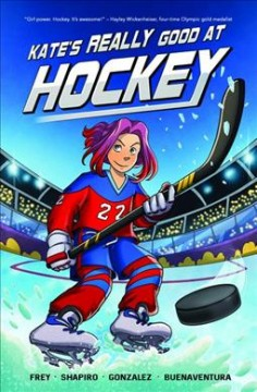 Kate's really good at hockey / written by Christina M. Frey & Howard Shapiro ; illustrated by Jade Gonzalez ; colors by Liezl Buenaventura ; lettered by Saida Temofonte.