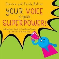 Your Voice Is Your Superpower : A Beginner's Guide to Freedom of Speech and the First Amendment