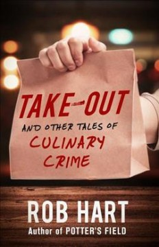 Take-out : and other tales of culinary crime / Rob Hart.