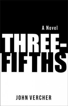 Three-fifths : a novel / John Vercher.