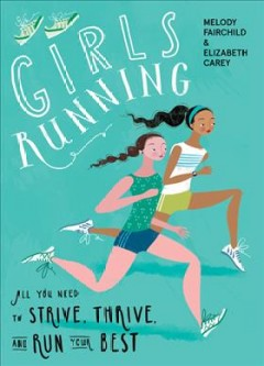 Girls running: all you need to strive, thrive, and run your best