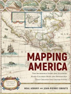 Mapping America : The Incredible Story and Stunning Hand-Colored Maps and Engravings That Created the United States