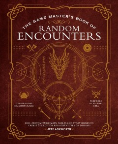 The Game Master's Book of Random Encounters : 500+ Customizable Maps, Tables and Story Hooks to Create 5th Edition Adventures on Demand