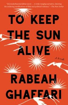 To keep the sun alive : a novel Rabeah Ghaffari.