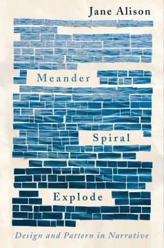 Meander, Spiral, Explode : Design and Pattern in Narrative