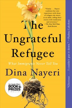 The ungrateful refugee : what immigrants never tell you Dina Nayeri.